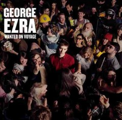 Wanted on voyage / George Ezra - George Ezra