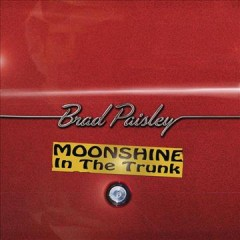Moonshine in the trunk - Brad Paisley.