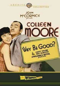 Why be good? /  a First National Vitaphone picture ; story and screenplay by Carey Wilson ; produced by John McCormick ; directed by William A. Seiter.