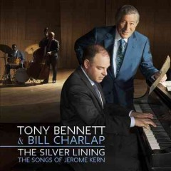 The silver lining : the songs of Jerome Kern / Tony Bennet & Bill Charlap. - Tony Bennet & Bill Charlap.