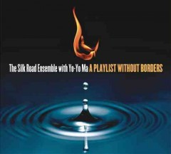 A playlist without borders /  the Silk Road Ensemble with Yo-Yo Ma. - the Silk Road Ensemble with Yo-Yo Ma.