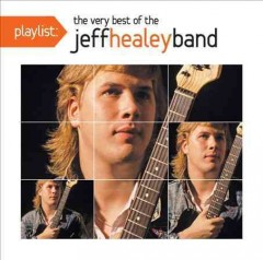 The very best of the Jeff Healey Band.