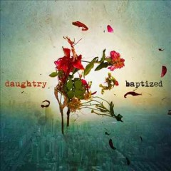 Baptized /  Daughtry. - Daughtry.