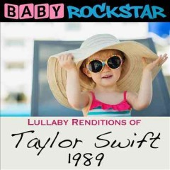 Baby Rockstar : 1989 /~Lullaby renditions of Taylor Swift : Baby Rockstar. - Baby Rockstar.