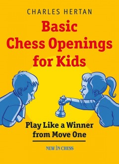 Basic chess openings for kids : play like a winner from move one / Charles Hertan. - Charles Hertan.
