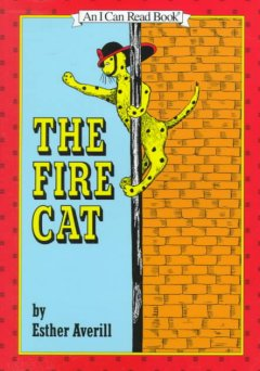 The fire cat,  story and pictures by Esther Averill. - story and pictures by Esther Averill.