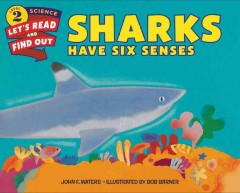 Sharks have six senses /  by John F. Waters ; illustrated by Bob Barner. - by John F. Waters ; illustrated by Bob Barner.
