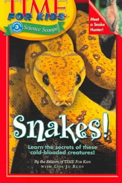 Snakes! /  by the editors of Time for kids with Lisa Jo Rudy. - by the editors of Time for kids with Lisa Jo Rudy.
