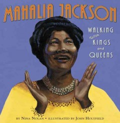 Mahalia Jackson : walking with kings and queens / by Nina Nolan ; illustrated by John Holyfield. - by Nina Nolan ; illustrated by John Holyfield.
