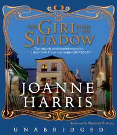 The girl with no shadow - Joanne Harris.