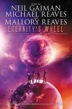 Eternity's wheel /  story by Neil Gaiman and Michael Reaves ; written by Michael Reaves and Mallory Reaves. - story by Neil Gaiman and Michael Reaves ; written by Michael Reaves and Mallory Reaves.