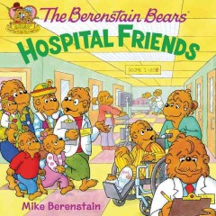 The Berenstain Bears hospital friends /  Mike Berenstain ; medical consultant, Laura K. Diaz, MD. - Mike Berenstain ; medical consultant, Laura K. Diaz, MD.