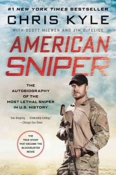 American sniper : the autobiography of the most lethal sniper in U.S. military history / Chris Kyle, with Scott McEwen and Jim DeFelice. - Chris Kyle, with Scott McEwen and Jim DeFelice.
