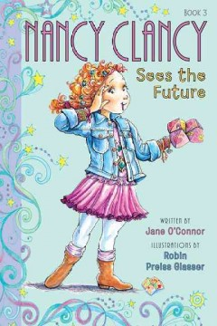 Nancy Clancy sees the future /  by Jane O'Connor ; illustrations by Robin Preiss Glasser. - by Jane O'Connor ; illustrations by Robin Preiss Glasser.