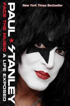Face the music : a life exposed - Paul Stanley.