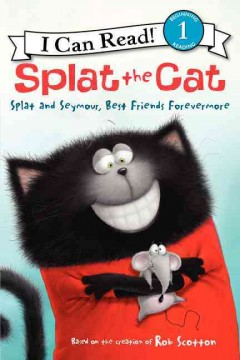 Splat and Seymour, best friends forevermore - based on the bestselling books by Rob Scotton ; cover art by Rick Farley ; text by Alissa Heyman ; interior illustrations by Robert Eberz.