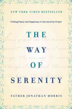 The way of serenity : finding peace and happiness in the serenity prayer - Father Jonathan Morris.