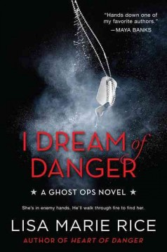I dream of danger : a Ghost Ops novel - Lisa Marie Rice.