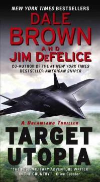 Target utopia a dreamland thriller / Dale Brown and Jim Defelice. - Dale Brown and Jim Defelice.