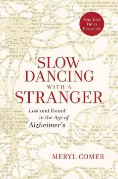Slow dancing with a stranger : lost and found in the age of Alzheimer's - Meryl Comer.