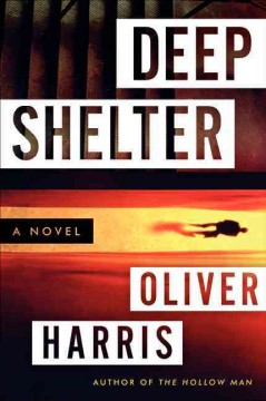 Deep Shelter : a novel - Oliver Harris.