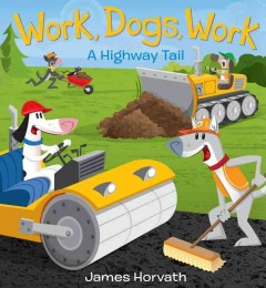 Work, dogs, work! : a speedy tail - James Horvath.