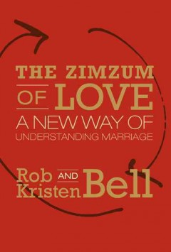 The zimzum of love : a new way of understanding marriage - Rob Bell and Kristen Bell.