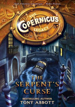The serpent's curse : The Copernicus Legacy Series, Book 2. Tony Abbott.