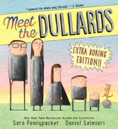 Meet the Dullards /  by Sara Pennypacker ; illustrated by Daniel Salmieri. - by Sara Pennypacker ; illustrated by Daniel Salmieri.