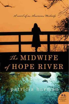 The midwife of Hope River : a novel / by Patricia Harman. - by Patricia Harman.