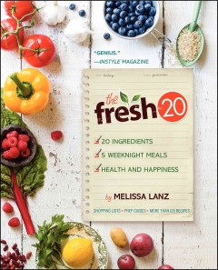 The fresh 20 : 20-ingredient meal plans for health and happiness 5 nights a week  / Melissa Lanz. - Melissa Lanz.