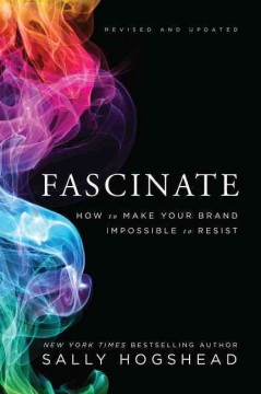 Fascinate : How to Make Your Brand Impossible to Resist