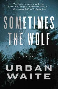 Sometimes the wolf - Urban Waite.