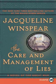 The care and management of lies : a novel of the Great War - Jacqueline Winspear.