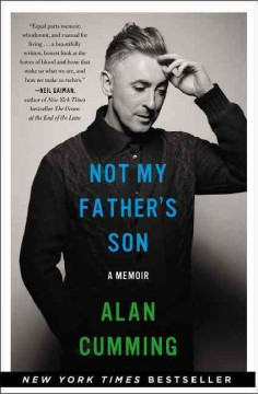 Not my father's son : a memoir - Alan Cumming.