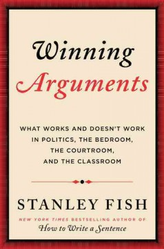 Winning Arguments : What Works and Doesn't Work in Politics, the Bedroom, the Courtroom, and the Classroom