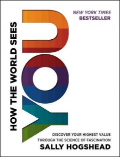 How the world sees you : discover your highest value through the science of fascination - Sally Hogshead.