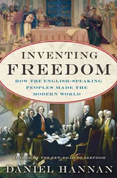 Inventing freedom : how the English-speaking peoples made the modern world - Daniel Hannan.