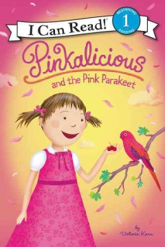 Pinkalicious and the pink parakeet /  by Victoria Kann. - by Victoria Kann.
