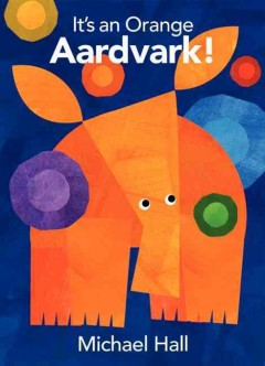 It's an orange aardvark! - Michael Hall.