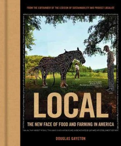 Local : the new face of food and farming in America - Douglas Gayeton.