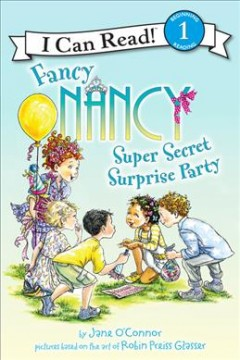 Fancy Nancy super secret surprise party /  by Jane O'Connor ; cover illustrations by Robin Preiss Glasser ; interior illustrations by Ted Enik. - by Jane O'Connor ; cover illustrations by Robin Preiss Glasser ; interior illustrations by Ted Enik.