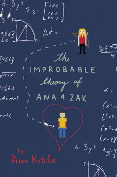 The improbable theory of Ana & Zak /  by Brian Katcher. - by Brian Katcher.