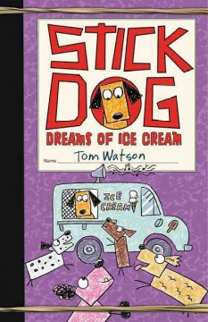 Stick Dog dreams of ice cream /  by Tom Watson ; [illustrations by Ethan Long]. - by Tom Watson ; [illustrations by Ethan Long].
