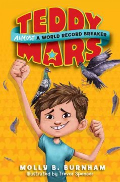 Teddy Mars : almost a world record breaker / Molly B.  Burnham ; illustrations by Trevor Spencer - Molly B.  Burnham ; illustrations by Trevor Spencer