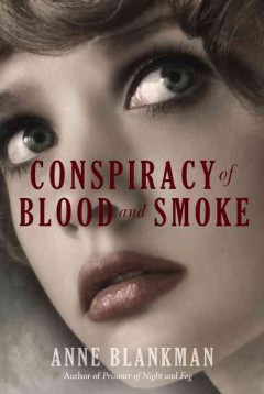 Conspiracy of blood and smoke /  Anne Blankman. - Anne Blankman.