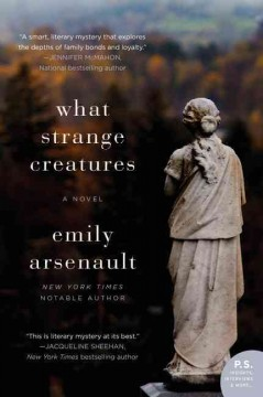 What strange creatures : a novel - Emily Arsenault.