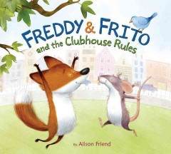 Freddy & Frito and the clubhouse rules /  by Alison Friend. - by Alison Friend.