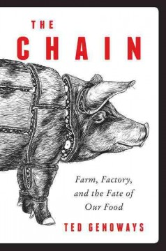The chain : farm, factory, and the fate of our food - Ted Genoways.