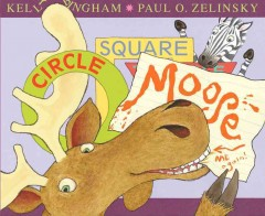 Circle, square, Moose - by Kelly Bingham ; pictures by Paul O.  Zelinsky.